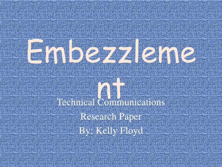 Embezzlement<br />Technical Communications<br />Research Paper<br />By: Kelly Floyd<br />