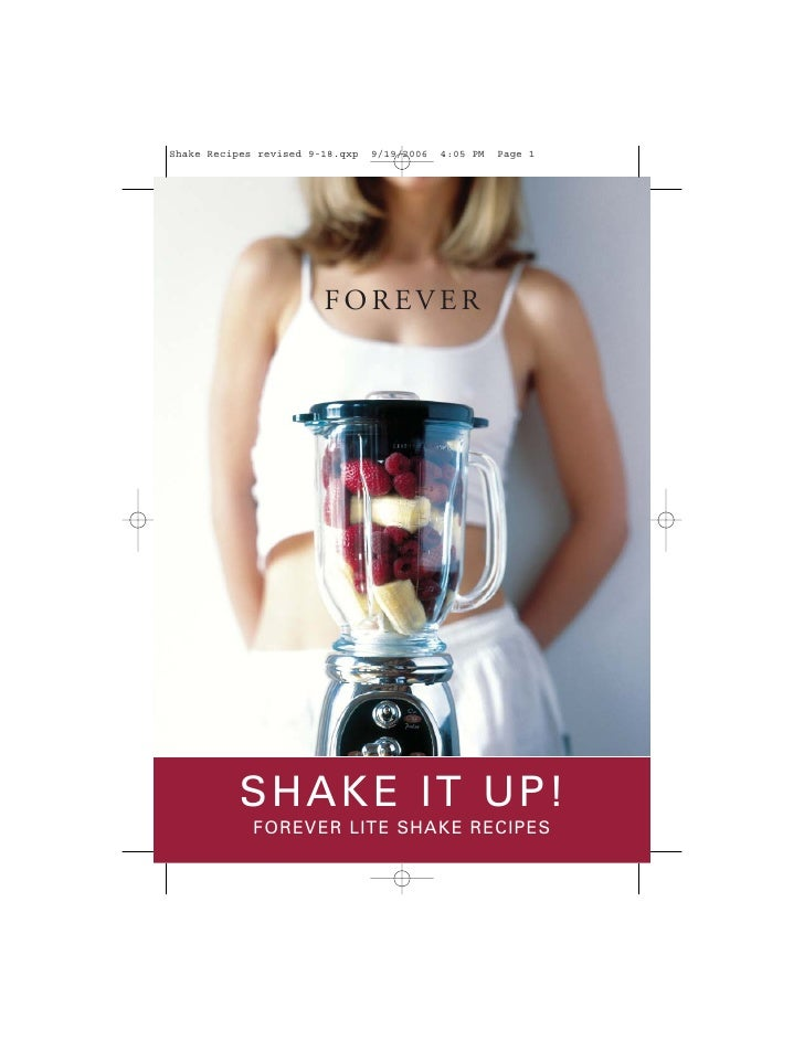 Shake Recipes revised 9-18.qxp   9/19/2006   4:05 PM   Page 1                        FOREVER           SHAKE IT UP!       ...