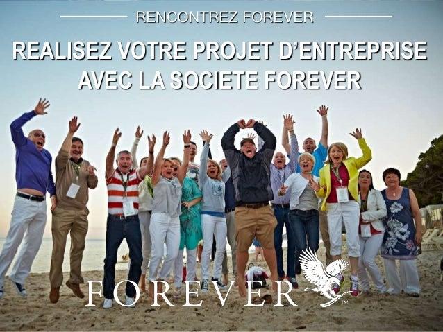 RENCONTREZ FOREVER  REALISEZ VOTRE PROJET D'ENTREPRISE  AVEC LA SOCIETE FOREVER