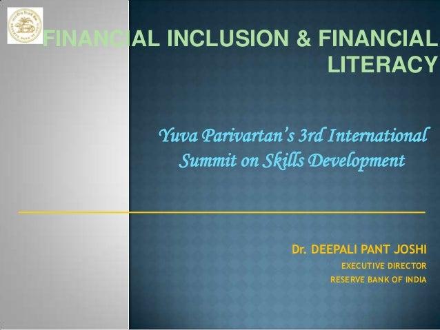 FINANCIAL INCLUSION & FINANCIAL LITERACY Yuva Parivartan's 3rd International Summit on Skills Development  Dr. DEEPALI PAN...