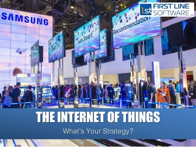 THE INTERNET OF THINGS What's Your Strategy?