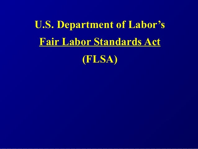 U.S. Department of Labor'sFair Labor Standards Act         (FLSA)