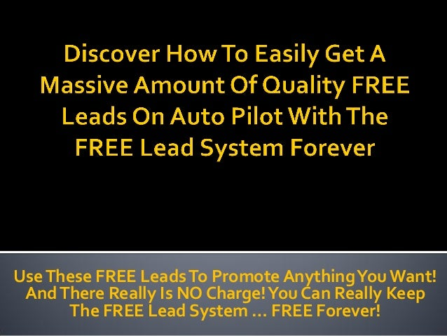 Use These FREE Leads To Promote Anything You Want! And There Really Is NO Charge! You Can Really Keep      The FREE Lead S...