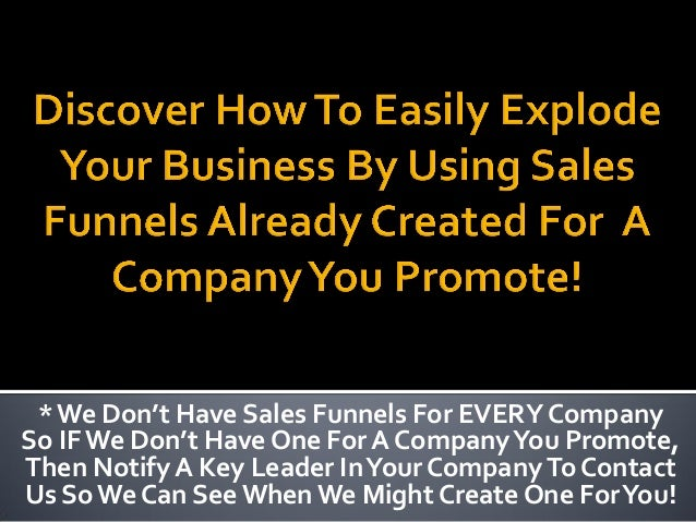 * We Don't Have Sales Funnels For EVERY CompanySo IF We Don't Have One For A Company You Promote,Then Notify A Key Leader ...