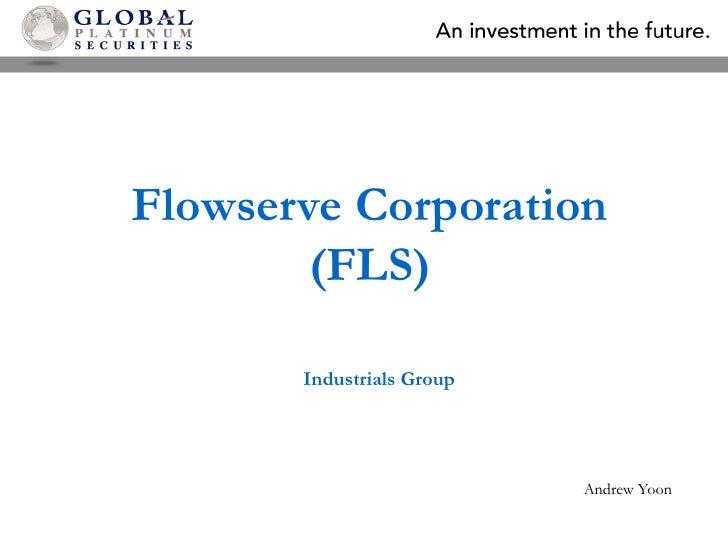 Flowserve Corporation (FLS)<br />Industrials Group<br />Andrew Yoon<br />
