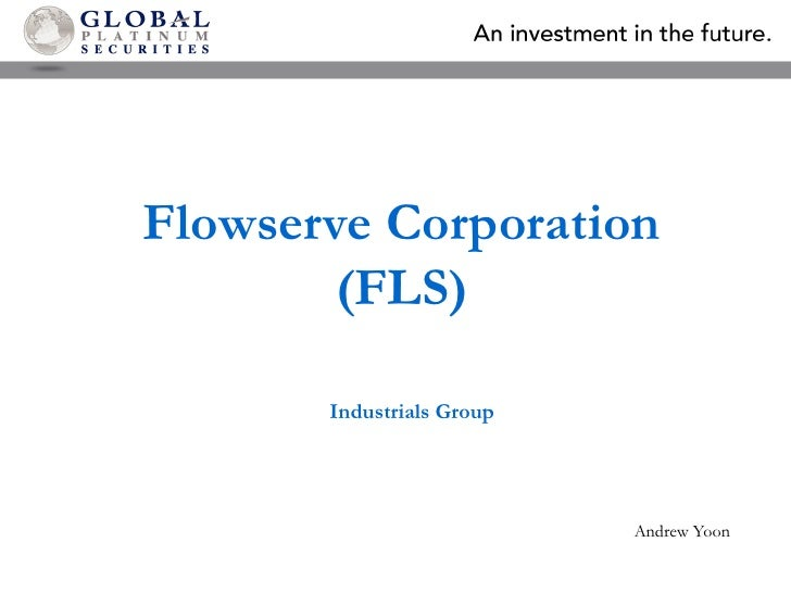 Flowserve Corporation (FLS)<br />Industrials Group<br />Andrew Yoon<br />
