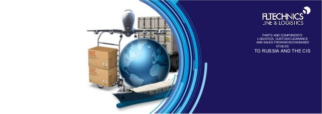 PARTS AND COMPONENTS LOGISTICS, CUSTOM CLEARANCE AND SALES FROM MOSCOW-BASED STOCKS  TO RUSSIA AND THE CIS