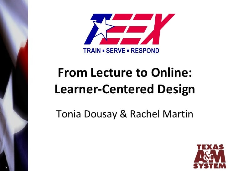 From Lecture to Online: Learner-Centered Design Tonia Dousay & Rachel Martin