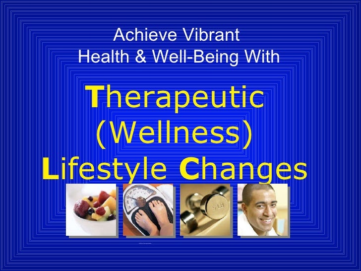 Achieve Vibrant  Health & Well-Being With T herapeutic (Wellness) L ifestyle  C hanges ©2008 by Christopher Katke