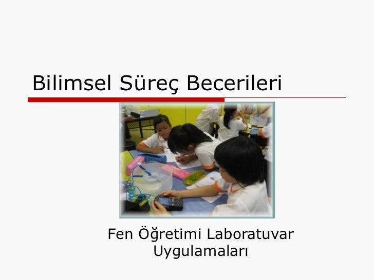 Bilimsel Süreç Becerileri       Fen Öğretimi Laboratuvar            Uygulamaları