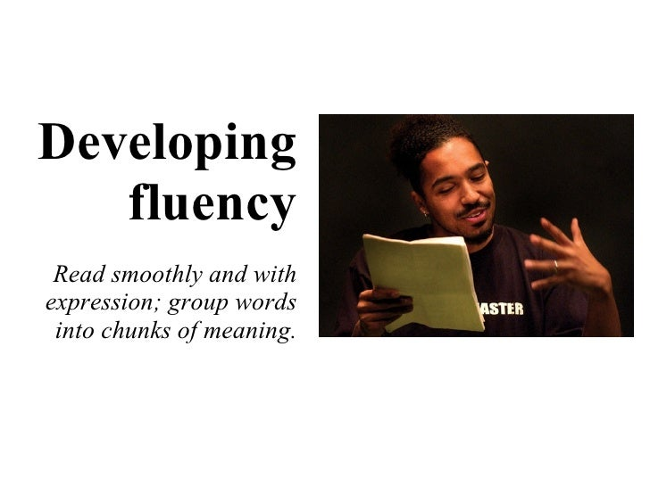 Developing fluency Read smoothly and with expression; group words into chunks of meaning.
