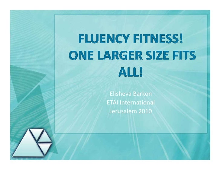 Lecture: Fluency Fitness! One larger size fits all!