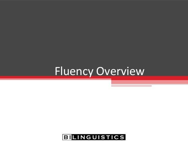 Fluency Overview Bilinguistics Tea Meeting March 25th , 2013 Lia Johnston & Ladaun Jackson