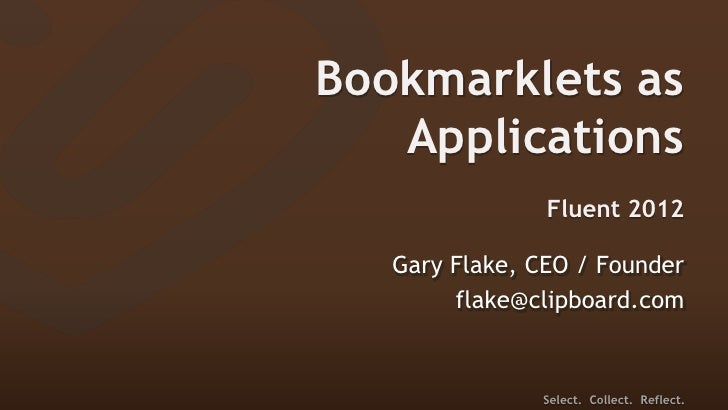 Bookmarklets as   Applications                Fluent 2012   Gary Flake, CEO / Founder        flake@clipboard.com          ...