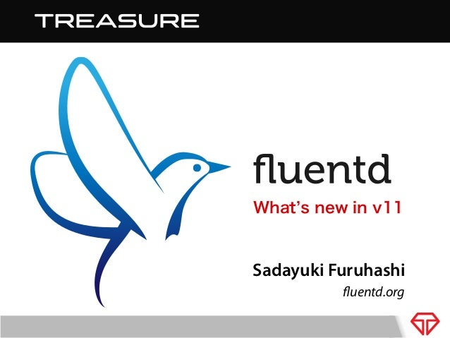 What s new in v11  Sadayuki Furuhashi fluentd.org