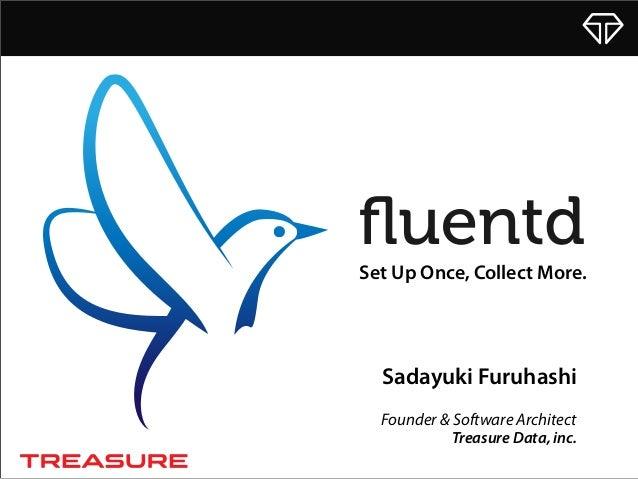 Sadayuki Furuhashi Founder & Software Architect Set Up Once, Collect More. Treasure Data, inc.