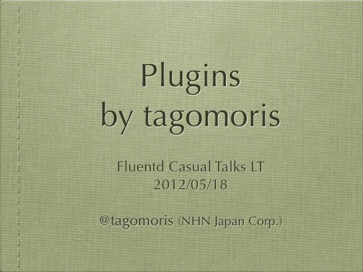 Plugins by tagomoris #fluentdcasual