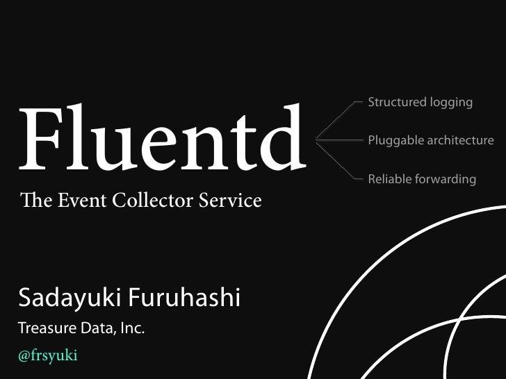 Fluentd                              Structured logging                              Pluggable architecture               ...