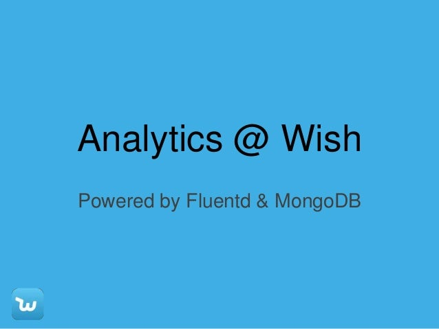 Analytics @ Wish Powered by Fluentd & MongoDB