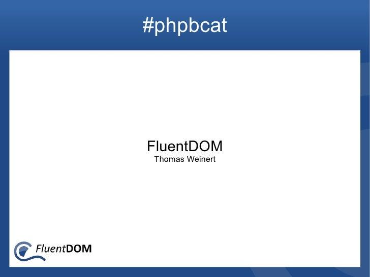 #phpbcat     FluentDOM  Thomas Weinert