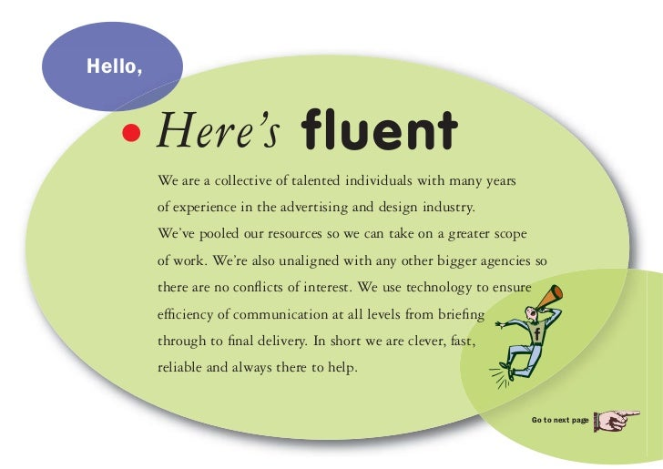 Hello,  • Here's fluent         We are a collective of talented individuals with many years         of experience in the a...