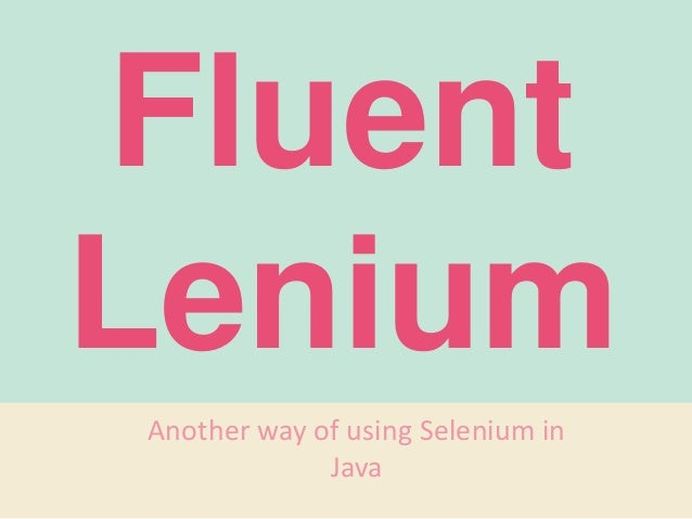 Fluent Lenium Another way of using Selenium in Java