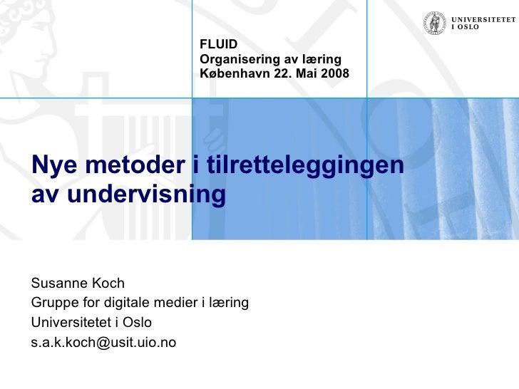 Nye metoder i tilrettel e g gingen  av undervisning Susanne Koch Gruppe for digitale medier i læring Universitetet i Oslo ...