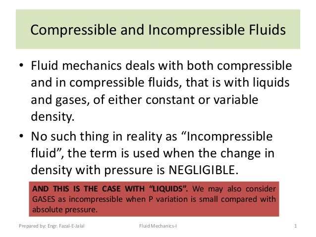 Compressible and Incompressible Fluids • Fluid mechanics deals with both compressible and in compressible fluids, that is ...