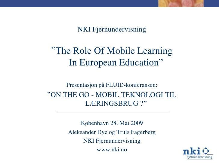 """NKI Fjernundervisning   """"The Role Of Mobile Learning     In European Education""""      Presentasjon på FLUID-konferansen: """"O..."""