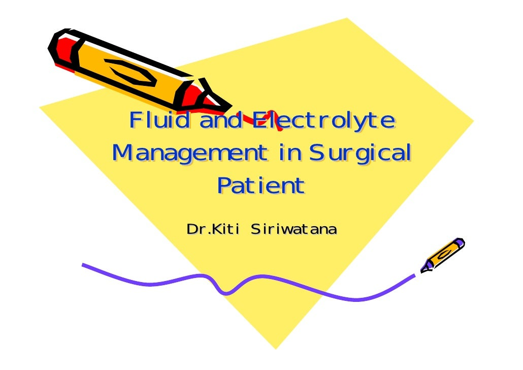 Fluid and Electrolyte Management in Surgical         Patient      Dr.Kiti Siriwatana