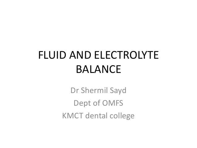 FLUID AND ELECTROLYTE BALANCE Dr Shermil Sayd Dept of OMFS KMCT dental college