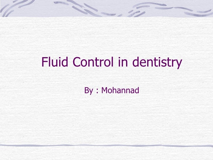 Fluid Control in dentistry By : Mohannad