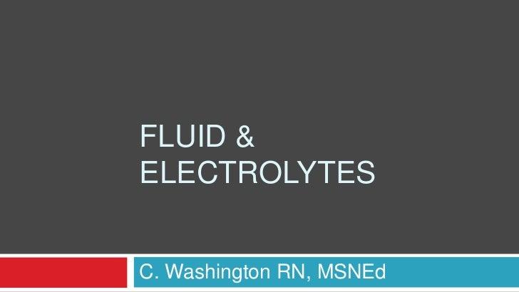Fluid & Electrolytes<br />C. Washington RN, MSNEd<br />
