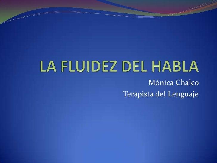 LA FLUIDEZ DEL HABLA<br />Mónica Chalco <br />Terapista del Lenguaje<br />