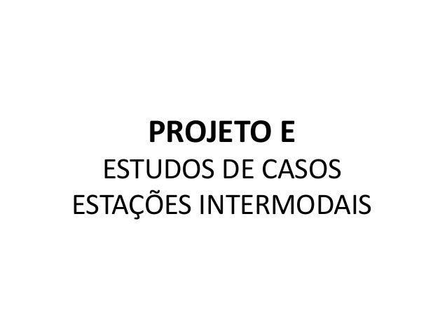 PROJETO E  ESTUDOS DE CASOSESTAÇÕES INTERMODAIS
