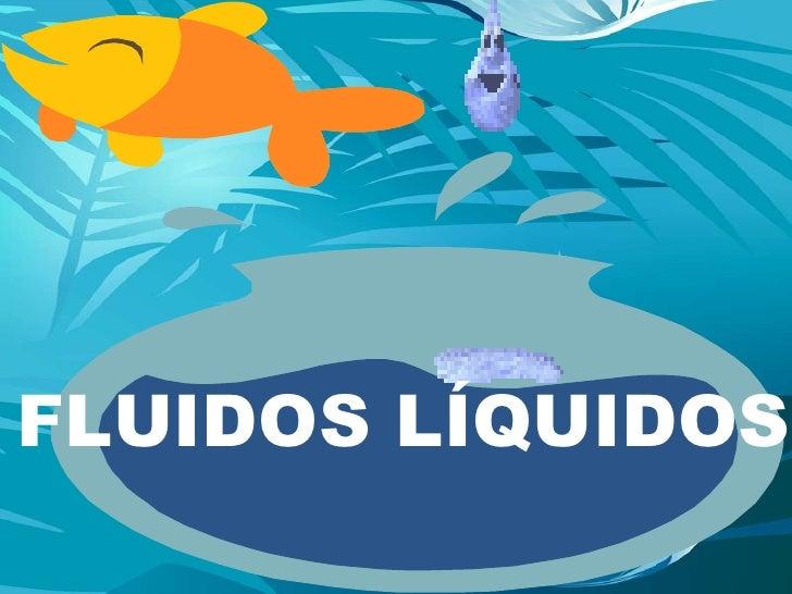 FLUIDOS LÍQUIDOS<br />