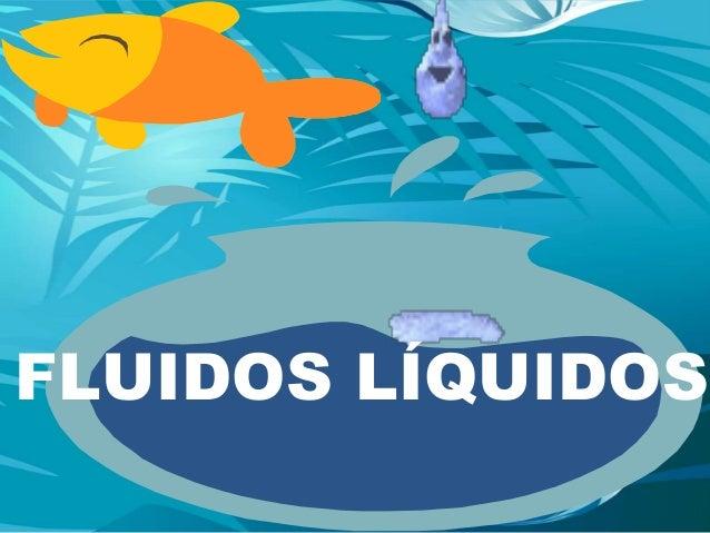 FLUIDOS LÍQUIDOS