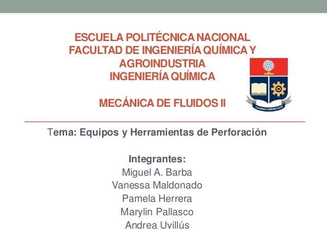 ESCUELA POLITÉCNICANACIONAL FACULTAD DE INGENIERÍAQUÍMICAY AGROINDUSTRIA INGENIERÍAQUÍMICA MECÁNICA DE FLUIDOS II Tema: Eq...