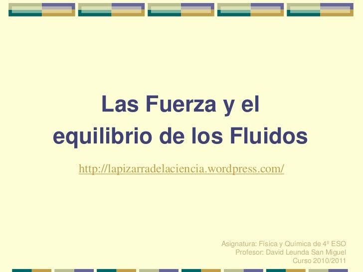 Las Fuerza y elequilibrio de los Fluidos  http://lapizarradelaciencia.wordpress.com/                               Asignat...