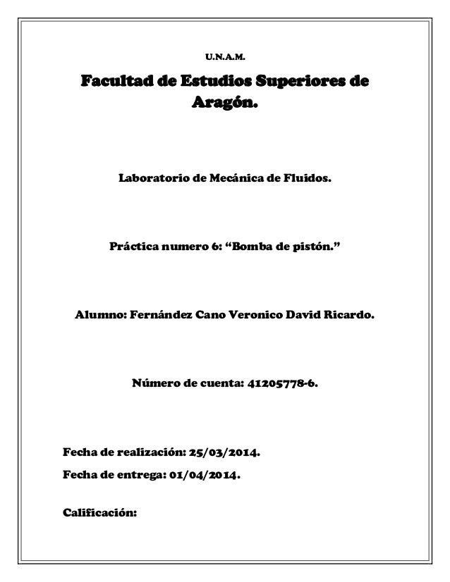 "U.N.A.M. Facultad de Estudios Superiores de Aragón. Laboratorio de Mecánica de Fluidos. Práctica numero 6: ""Bomba de pistó..."
