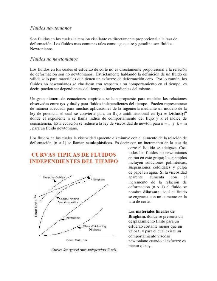 Fluidos newtonianos<br />Son fluidos en los cuales la tensión cisallante es directamente proporcional a la tasa de deforma...