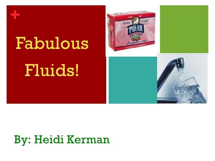 <ul><li>Fabulous </li></ul><ul><li>Fluids! </li></ul>By: Heidi Kerman
