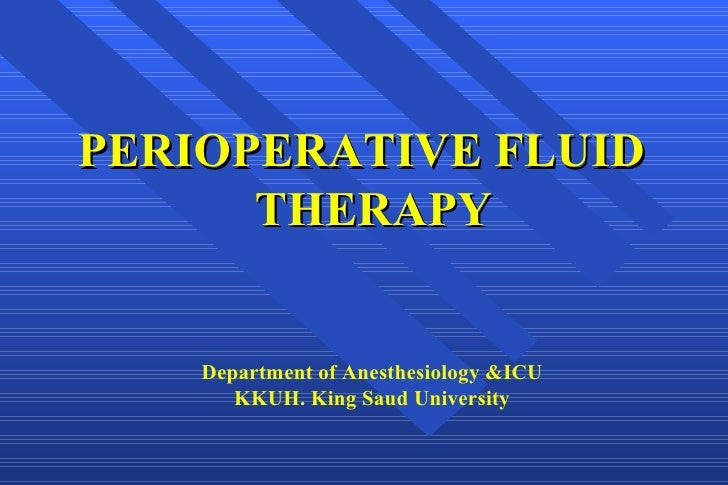 PERIOPERATIVE FLUID THERAPY Department of Anesthesiology &ICU KKUH. King Saud University