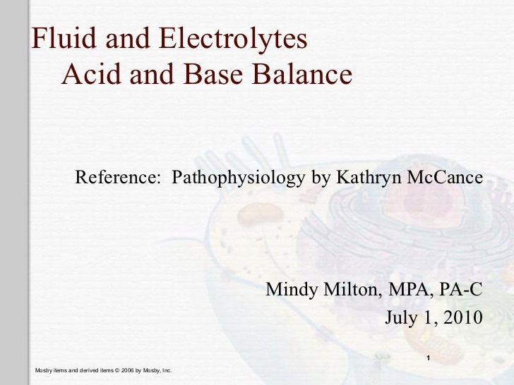 Fluid and Electrolytes  Acid and Base Balance              Reference: Pathophysiology by Kathryn McCance                  ...
