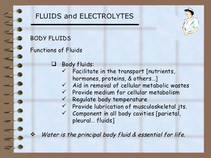 FLUIDS and ELECTROLYTESBODY FLUIDSFunctions of Fluids        Body fluids:          Facilitate in the transport [nutrient...