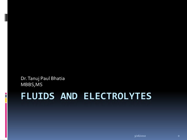 10/5/2009<br />0<br />FLUIDS AND ELECTROLYTES<br />Dr. Tanuj Paul Bhatia<br />MBBS,MS<br />
