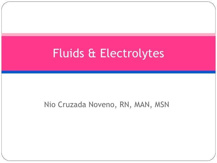Nio Cruzada Noveno, RN, MAN, MSN Fluids & Electrolytes