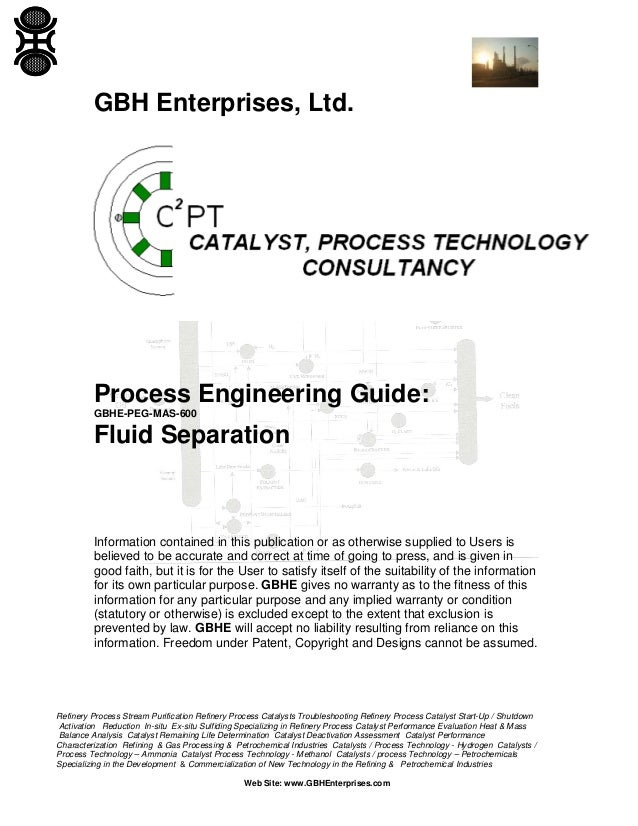 GBH Enterprises, Ltd.  Process Engineering Guide: GBHE-PEG-MAS-600  Fluid Separation  Information contained in this public...
