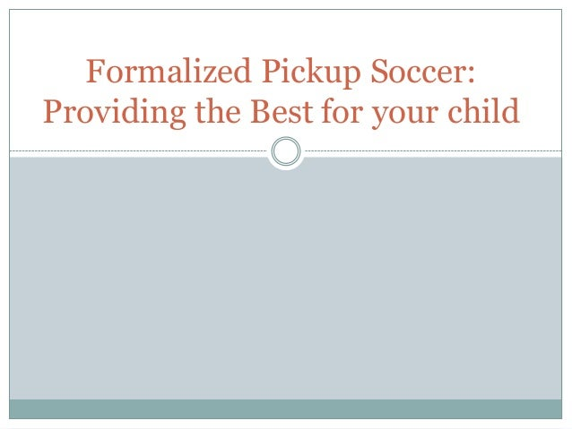 Formalized Pickup Soccer: Providing the Best for your child