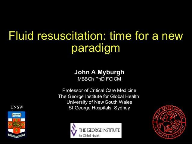 Fluid resuscitation: time for a new paradigm John A Myburgh MBBCh PhD FCICM  UNSW  Professor of Critical Care Medicine The...